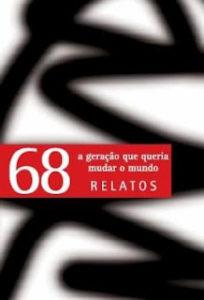 68, a geração que queria mudar o mundo Relatos
